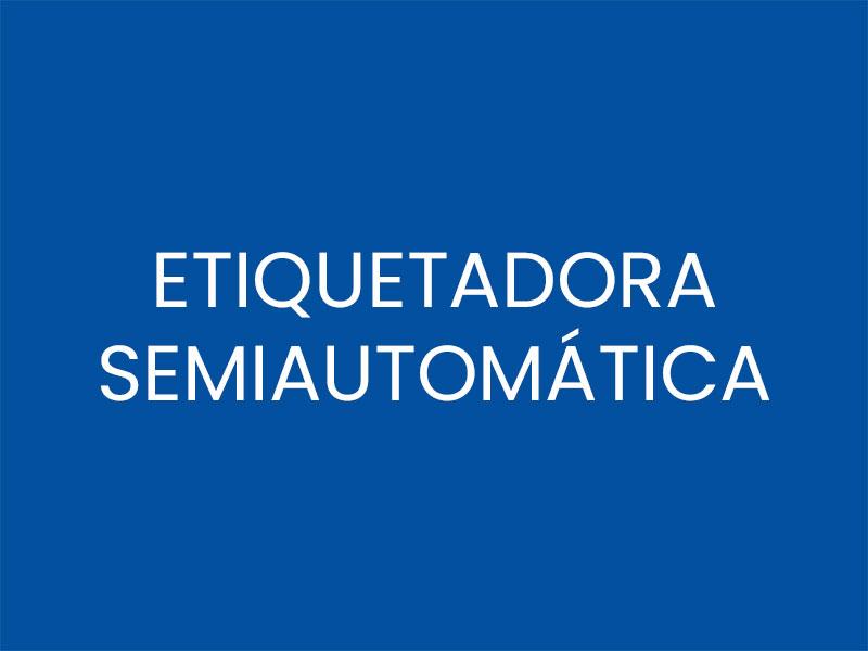 ETIQUETADORA SEMIAUTOMÁTICA