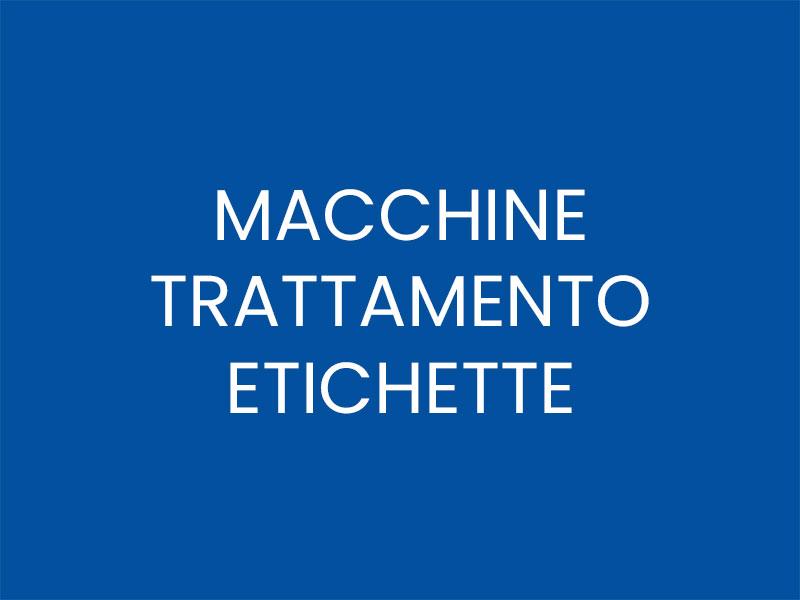 MACCHINE TRATTAMENTO ETICHETTE